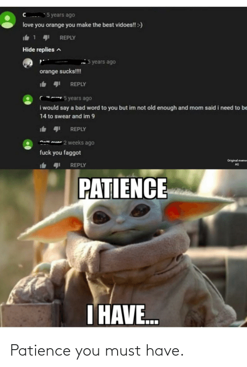 Must: Patience you must have.