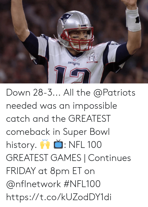 8Pm: PATR  LAI  PATRIOTS Down 28-3...  All the @Patriots needed was an impossible catch and the GREATEST comeback in Super Bowl history. 🙌  📺: NFL 100 GREATEST GAMES | Continues FRIDAY at 8pm ET on @nflnetwork #NFL100 https://t.co/kUZodDY1di