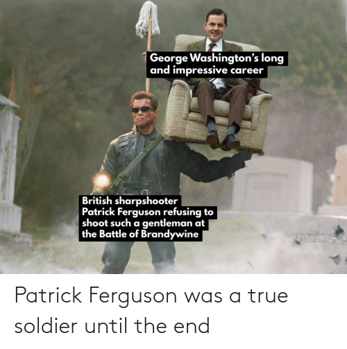 patrick: Patrick Ferguson was a true soldier until the end