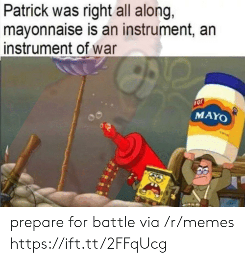 Memes, War, and Via: Patrick was right all along,  mayonnaise is an instrument, an  instrument of war  1OT  MAYO prepare for battle via /r/memes https://ift.tt/2FFqUcg