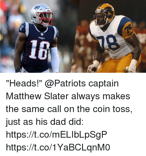"""Matthew Slater: PATRIOTS  16 """"Heads!""""  @Patriots captain Matthew Slater always makes the same call on the coin toss, just as his dad did: https://t.co/mELIbLpSgP https://t.co/1YaBCLqnM0"""