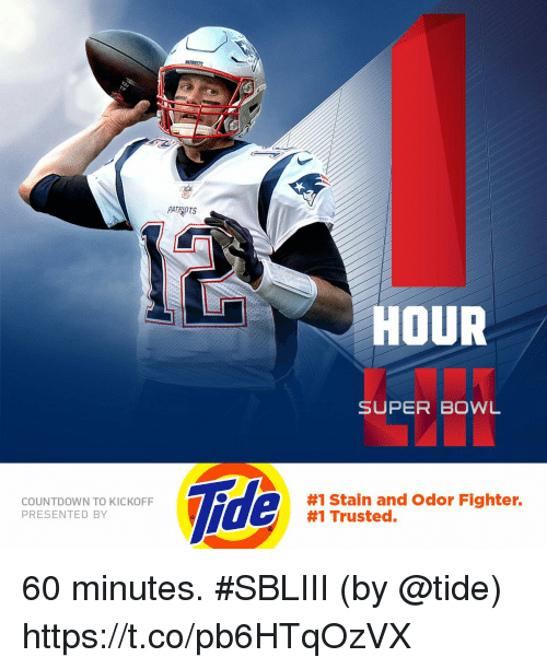kickoff: PATRIOTS  HOUR  SUPER BOWL  Tide  COUNTDOWN TO KICKOFF  PRESENTED BY  #1 Stain and Odor Fighter.  #1 Trusted. 60 minutes. #SBLIII  (by @tide) https://t.co/pb6HTqOzVX