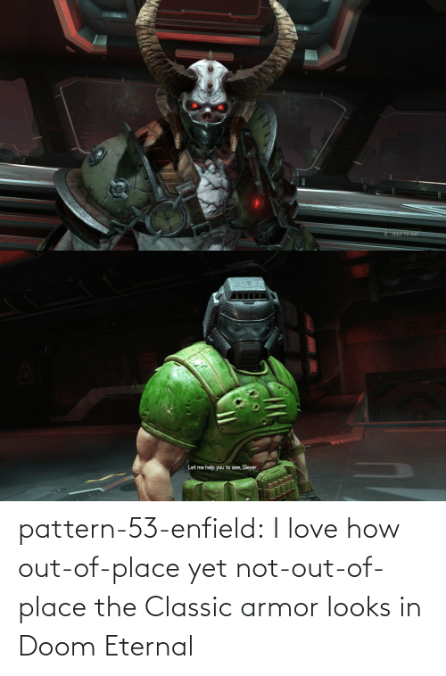 Eternal: pattern-53-enfield:  I love how out-of-place yet not-out-of-place the Classic armor looks in Doom Eternal