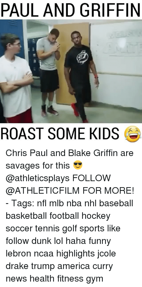 baseballs: PAUL AND GRIFFIN  ROAST SOME KIDS Chris Paul and Blake Griffin are savages for this 😎 @athleticsplays FOLLOW @ATHLETICFILM FOR MORE! - Tags: nfl mlb nba nhl baseball basketball football hockey soccer tennis golf sports like follow dunk lol haha funny lebron ncaa highlights jcole drake trump america curry news health fitness gym