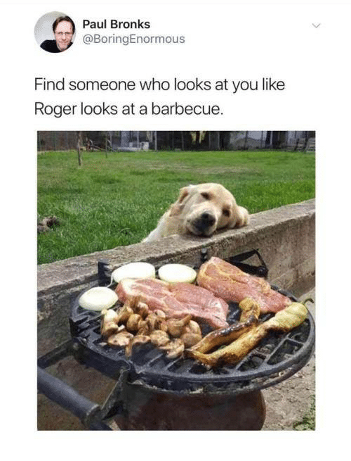 Roger, Who, and Paul: Paul Bronks  @BoringEnormous  Find someone who looks at you like  Roger looks at a barbecue.