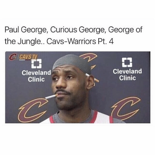 Cavs, Memes, and Paul George: Paul George, Curious George, George of  the Jungle. Cavs-Warriors Pt. 4  CCAVSTUV  CAVS TV  Cleveland  Clinic  Cleveland  Clinic
