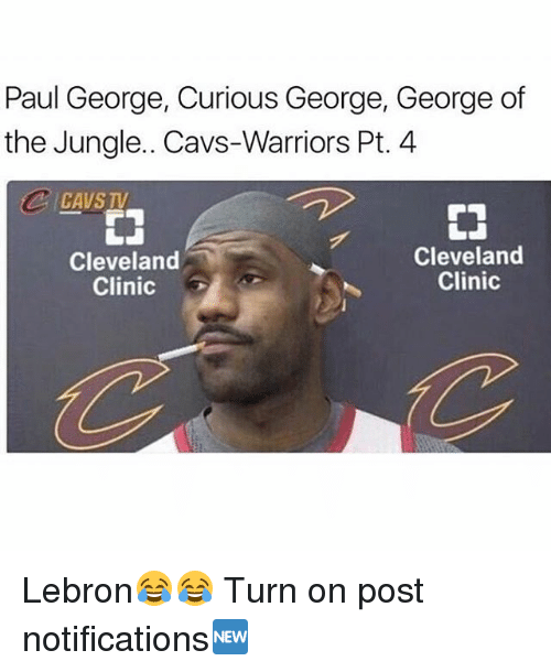 Cavs, Memes, and Paul George: Paul George, Curious George, George of  the Jungle. Cavs-Warriors Pt. 4  CAVS TV  Cleveland  Clinic  Cleveland  Clinic Lebron😂😂 Turn on post notifications🆕