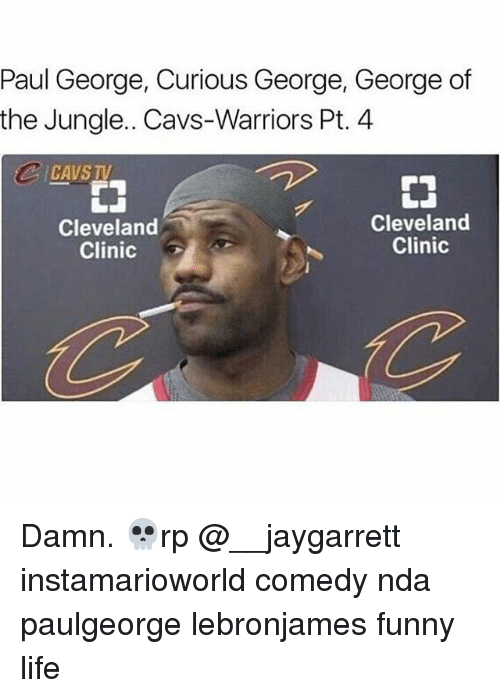 Cavs, Funny, and Life: Paul George, Curious George, George of  the Jungle. Cavs-Warriors Pt.4  CJ  Cleveland  Clinic  Cleveland  Clinic Damn. 💀rp @__jaygarrett instamarioworld comedy nda paulgeorge lebronjames funny life