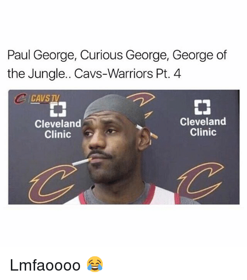 Cavs, Paul George, and Cleveland: Paul George, Curious George, George of  the Jungle. Cavs-Warriors Pt.4  CAVSTV  Cleveland  Clinic  Cleveland  Clinic Lmfaoooo 😂