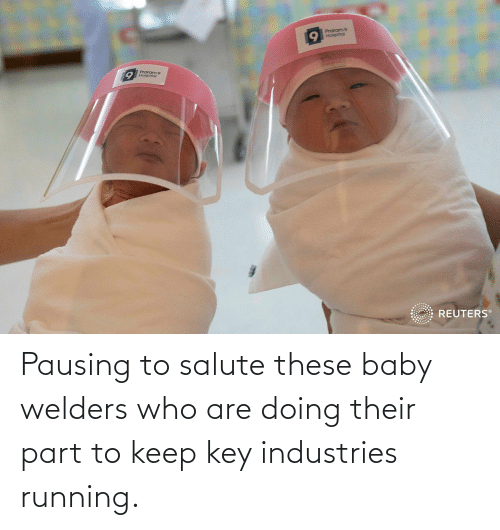 Salute: Pausing to salute these baby welders who are doing their part to keep key industries running.
