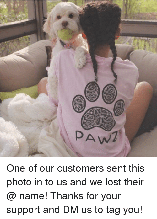 Pawing: PAW One of our customers sent this photo in to us and we lost their @ name! Thanks for your support and DM us to tag you!
