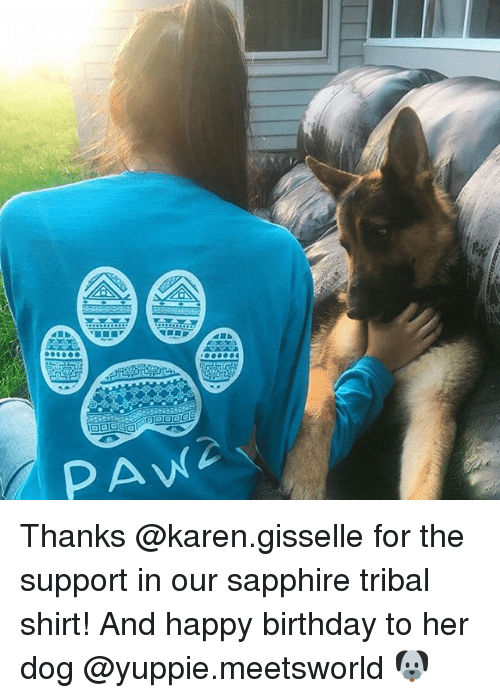 Pawing: PAW Thanks @karen.gisselle for the support in our sapphire tribal shirt! And happy birthday to her dog @yuppie.meetsworld 🐶