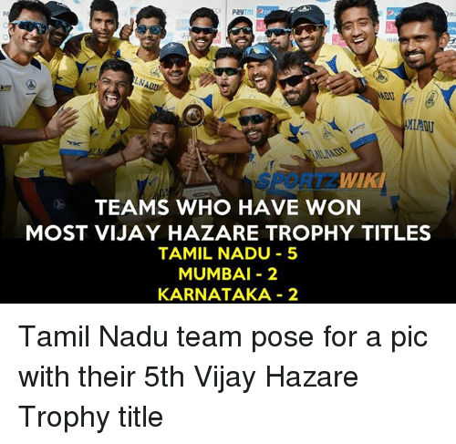 tamil: Pay  TEAMS WHO HAVE WON  MOST VIJAY HAZARE TROPHY TITLES  TAMIL NADU 5  MUMBAI 2  KARNATAKA 2 Tamil Nadu team pose for a pic with their 5th Vijay Hazare Trophy title