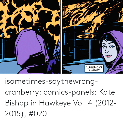 "kate: ""...PAYBACK'S  A BITCH isometimes-saythewrong-cranberry:  comics-panels:   Kate Bishop in Hawkeye Vol. 4 (2012-2015), #020"