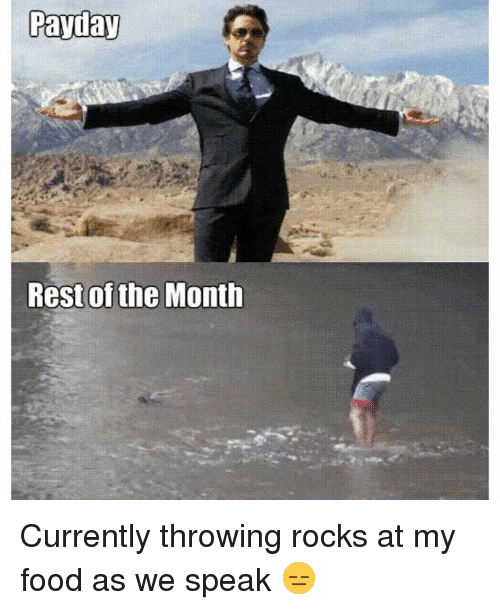 Food, Funny, and Payday: Payday  Rest of the Month Currently throwing rocks at my food as we speak 😑