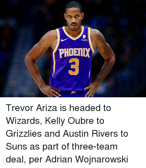 Ariza: PayPal  PHOETIX Trevor Ariza is headed to Wizards, Kelly Oubre to Grizzlies and Austin Rivers to Suns as part of three-team deal, per Adrian Wojnarowski