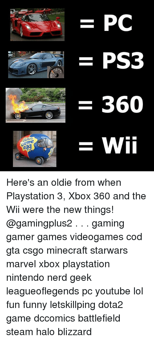 Xbox 360: PC  360  cetme  egg  = wii Here's an oldie from when Playstation 3, Xbox 360 and the Wii were the new things! @gamingplus2 . . . gaming gamer games videogames cod gta csgo minecraft starwars marvel xbox playstation nintendo nerd geek leagueoflegends pc youtube lol fun funny letskillping dota2 game dccomics battlefield steam halo blizzard