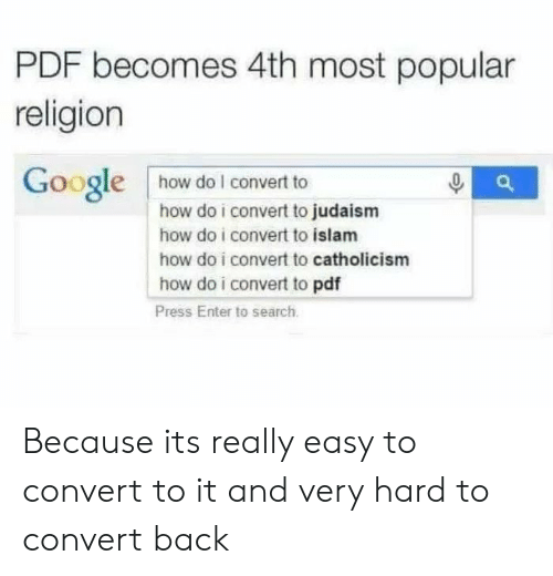 Islam: PDF becomes 4th most popular  religion  Google how do I convert to  how do i convert to judaism  how do i convert to islam  how do i convert to catholicism  how do i convert to pdf  Press Enter to search Because its really easy to convert to it and very hard to convert back