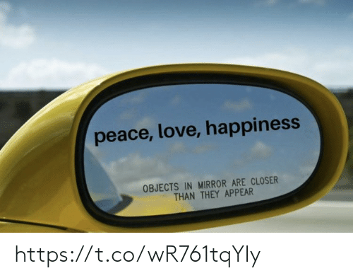 Love, Memes, and Mirror: peace, love, happiness  OBJECTS IN MIRROR ARE CLOSER  THAN THEY APPEAR https://t.co/wR761tqYIy