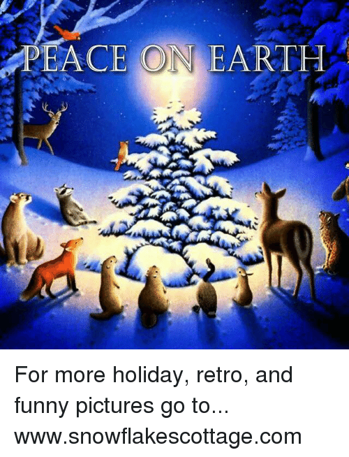 Funnies Pictures: PEACE ON EARTH For more holiday, retro, and funny pictures go to... www.snowflakescottage.com
