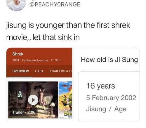 Overview: @PEACHYORANGE  jisung is younger than the first shrek  movie,, let that sink in  Shrek  2001 Fantasy/Adventure 1h 35m  How old is Ji Sung  OVERVIEW CAST TRAILERS & C  16 years  5 February 2002  Jisung / Age  Trailer 2:06