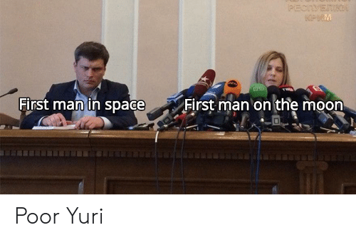 In Space: PECTVETIKI  KPEM  First man in space  First man on the moon Poor Yuri