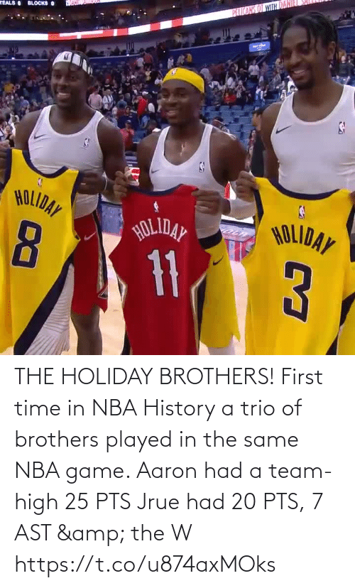 a team: PEICARS OT WITH DAN  TEALS BLOCKS O  HOLIDAY  HOLIDAY  HOLIDAY  11 THE HOLIDAY BROTHERS! First time in NBA History a trio of brothers played in the same NBA game.   Aaron had a team-high 25 PTS Jrue had 20 PTS, 7 AST & the W  https://t.co/u874axMOks