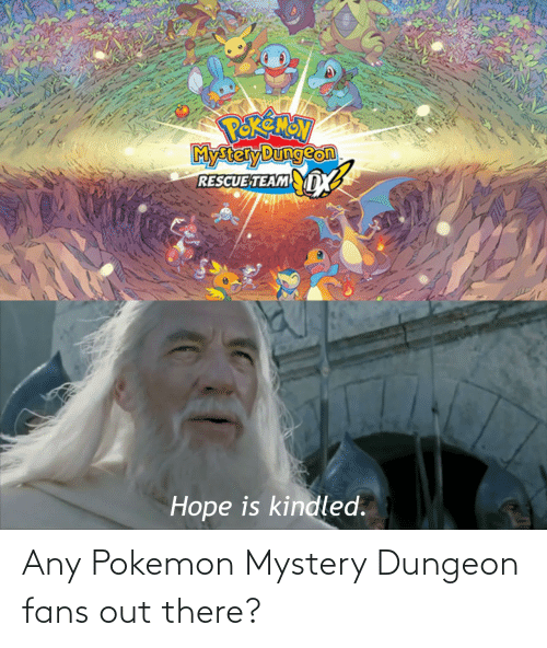 pokemon mystery dungeon: PEKEMON  Mytary Dungson  RESCUE TEAM  Hope is kindled. Any Pokemon Mystery Dungeon fans out there?