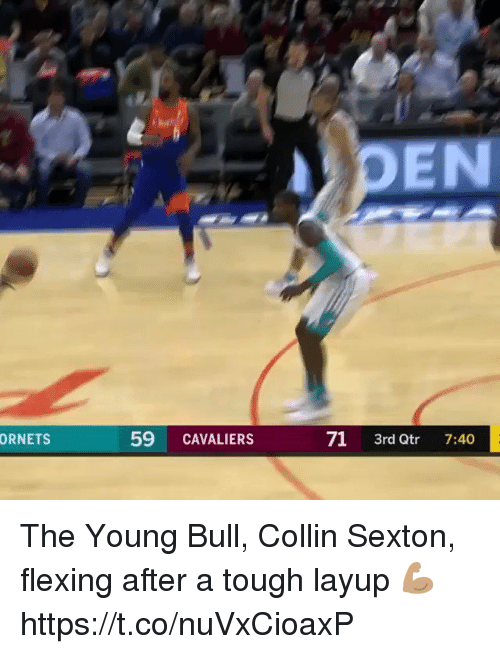 Cavaliers: PEN  59 CAVALIERS  71 3rd Qtr 7:40  ORNETS The Young Bull, Collin Sexton, flexing after a tough layup 💪🏽  https://t.co/nuVxCioaxP