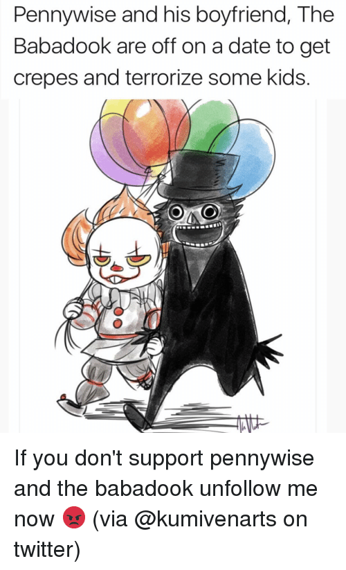 Dank, Twitter, and Date: Pennywise and his boyfriend, The  Babadook are off on a date to get  crepes and terrorize some kids If you don't support pennywise and the babadook unfollow me now 😡 (via @kumivenarts on twitter)