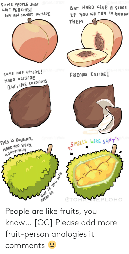 comments: People are like fruits, you know… [OC] Please add more fruit-person analogies it comments 🌝