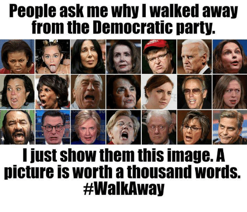 I Walked Away: People ask me why I walked away  from the Democratic party.  12.  I just show them this image.A  picture is worth a thousand words.