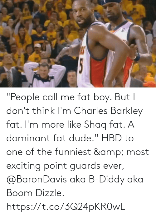"""exciting: """"People call me fat boy. But I don't think I'm Charles Barkley fat. I'm more like Shaq fat. A dominant fat dude.""""  HBD to one of the funniest & most exciting point guards ever, @BaronDavis aka B-Diddy aka Boom Dizzle.   https://t.co/3Q24pKR0wL"""