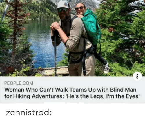Tumblr, Blog, and Media: PEOPLE.COM  Woman Who Can't Walk Teams Up with Blind Man  for Hiking Adventures: 'He's the Legs, I'm the Eyes' zennistrad: