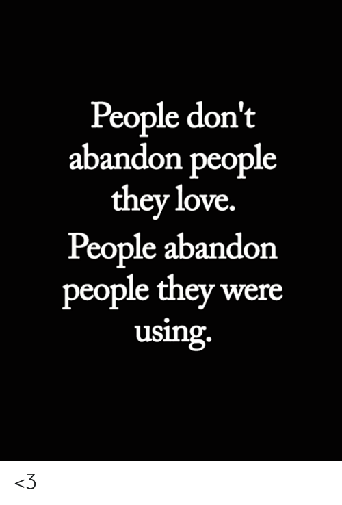 Love, Memes, and 🤖: People don't  abandon people  they love.  People abandon  people they were  using. <3