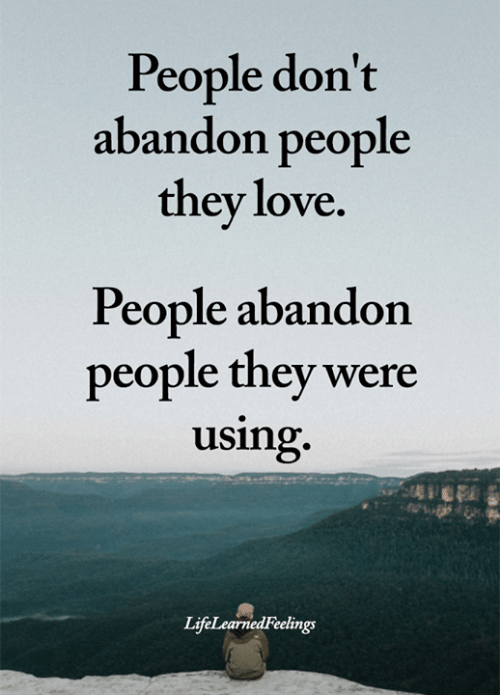 love people: People don't  abandon people  they love.  People abandon  people they were  using.  LifeLearnedFeelings