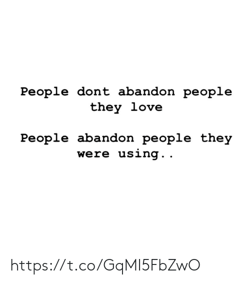 love people: People dont abandon people  they love  People abandon people they  were using. . https://t.co/GqMI5FbZwO