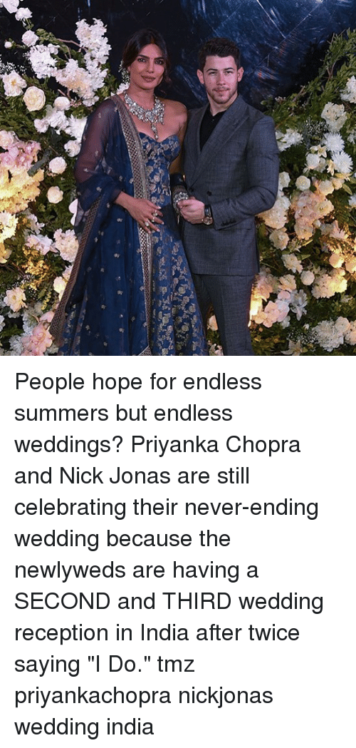 """Memes, India, and Nick: People hope for endless summers but endless weddings? Priyanka Chopra and Nick Jonas are still celebrating their never-ending wedding because the newlyweds are having a SECOND and THIRD wedding reception in India after twice saying """"I Do."""" tmz priyankachopra nickjonas wedding india"""
