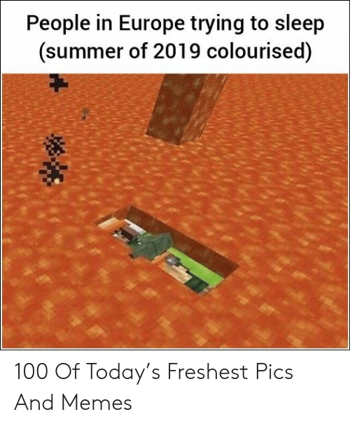 Freshest: People in Europe trying to sleep  (summer of 2019 colourised) 100 Of Today's Freshest Pics And Memes
