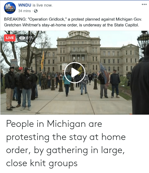 gathering: People in Michigan are protesting the stay at home order, by gathering in large, close knit groups