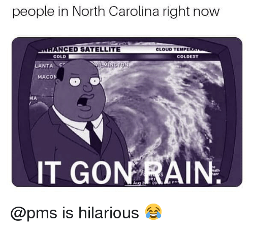 Memes, Cloud, and North Carolina: people in North Carolina right now  NCED SATELLITE  COLD  CLOUD TEMPER  COLDEST  ANTA C  MACON  IT GONRAIN @pms is hilarious 😂