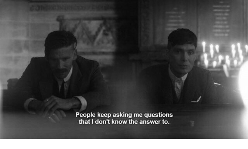 Keep Asking: People keep asking me questions  that I don't know the answer to.