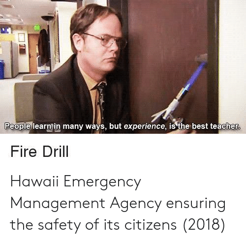 Best Teacher: People learnin many ways, but experience, is'the best teacher  Fire Drill Hawaii Emergency Management Agency ensuring the safety of its citizens (2018)
