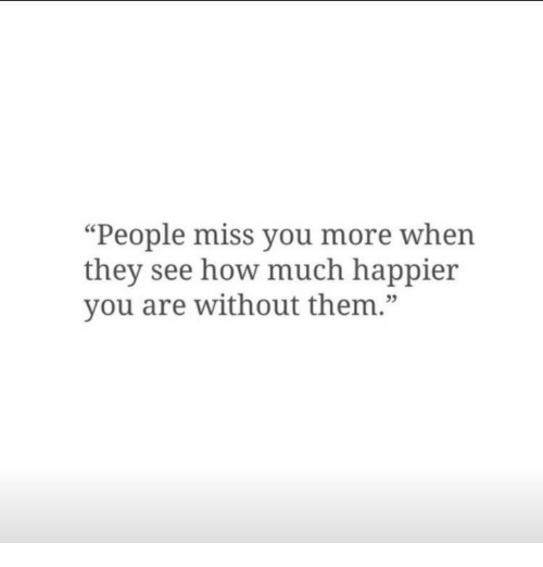 """How, Them, and They: """"People miss you more when  they see how much happier  you are without them.""""  05"""