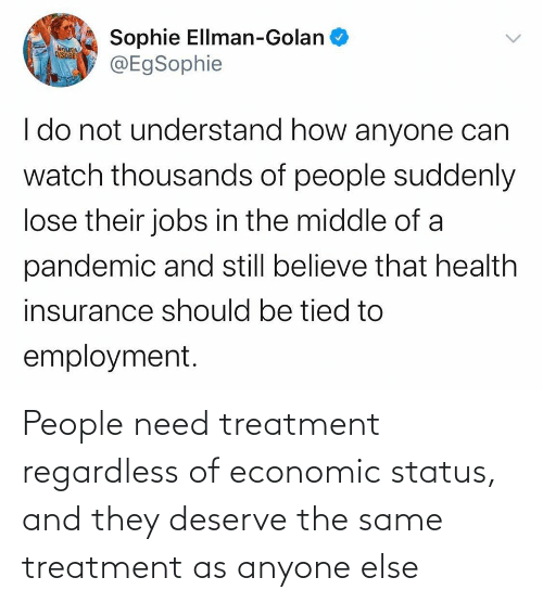 regardless: People need treatment regardless of economic status, and they deserve the same treatment as anyone else