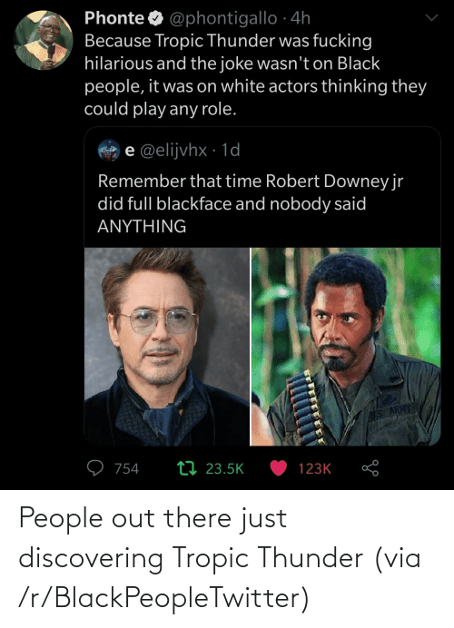 thunder: People out there just discovering Tropic Thunder (via /r/BlackPeopleTwitter)