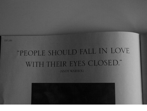 """Andy Warhol: """"PEOPLE SHOULD FALL IN LOVE  WITH THEIR EYES CLOSED  ANDY WARHOL)"""