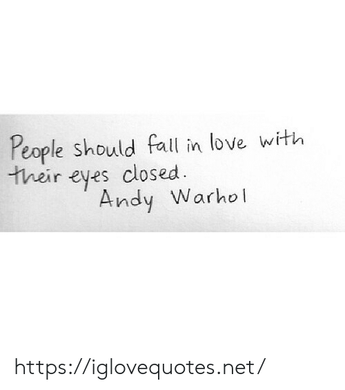 Andy Warhol: People should fall in love with  their eyes closed  Andy Warhol https://iglovequotes.net/
