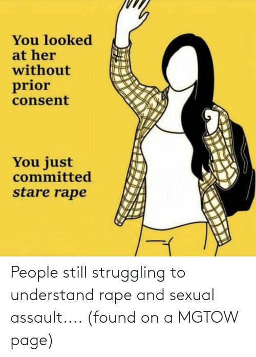 sexual assault: People still struggling to understand rape and sexual assault.... (found on a MGTOW page)