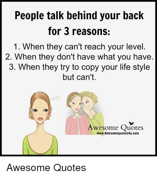 People Talk Behind Your Back For 3 Reasons 1 When They Cant Reach